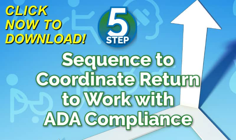 5-Step Sequence to Coordinate Return-to-Work with ADA Compliance - FREE Download Click Here Now!