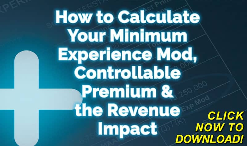 How to Calculate Your Minimum Experience Mod, Controllable Premium & the Revenue Impact - FREE Download Click Here Now!