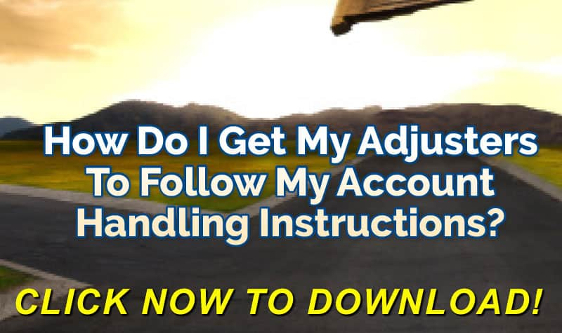 How Do I Get My Adjusters To Follow My Account Handling Instructions? - FREE Download Click Here Now!