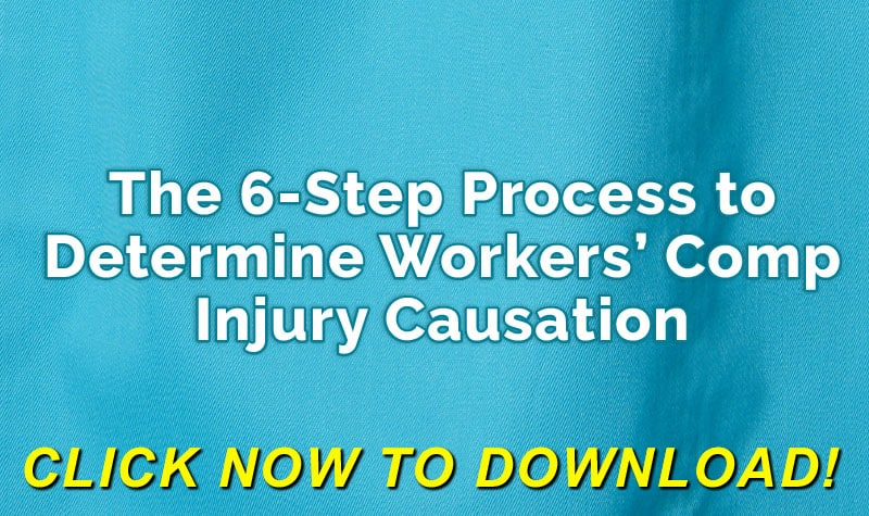 The 6-Step Process To Determine Workers' Comp Injury Causation - FREE Download Click Here Now!