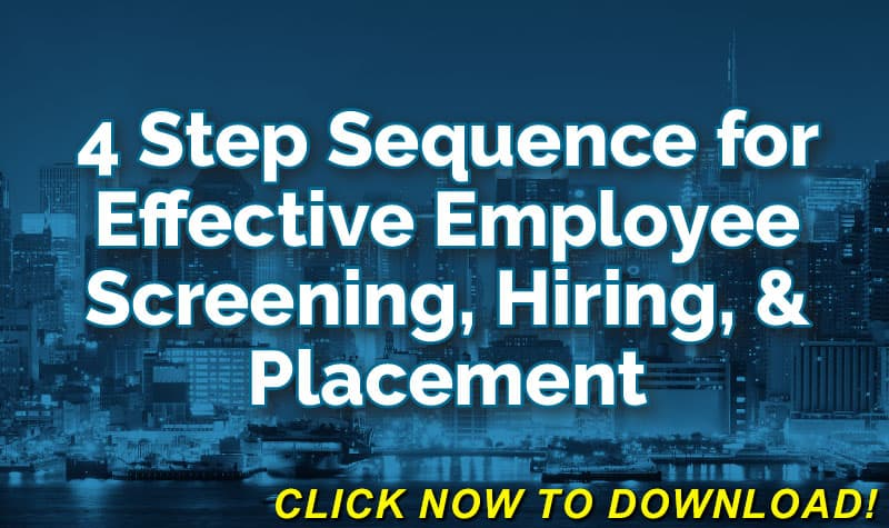 4-Step Sequence For Effective Employee Screening, Hiring, & Placement - FREE Download Click Here Now!