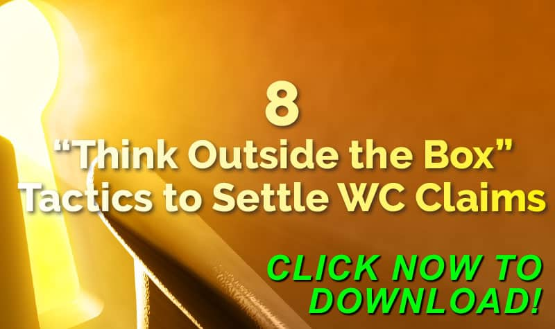 8 'Think Outside The Box' Tactics To Settle Workers' Comp Claims - FREE Download Click Here Now!